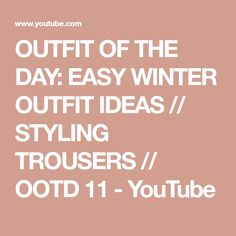 OUTFIT OF THE DAY: EASY WINTER OUTFIT IDEAS // STYLING TROUSERS // OOTD 11 - YouTube