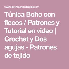 Túnica Boho con flecos / Patrones y Tutorial en video | Crochet y Dos agujas - Patrones de tejido
