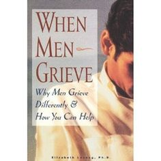 """Book (To-read): """"When Men Grieve: Why Men Grieve Differently and How You Can Help"""" by Elizabeth Levang Used Books, Books To Read, Grieving Gifts, Jean Christophe, Grief Support, Infant Loss, Book Format, Author, Baby Loss"""