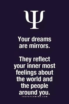 your dreams are mirrors. they reflect your inner most feelings about the world a… your dreams are mirrors. they reflect your inner most feelings about the world and the people around you. Dream Psychology, Psychology Says, Psychology Fun Facts, Psychology Quotes, Fact Quotes, Life Quotes, Wierd Quotes, Emo Quotes, Reality Quotes