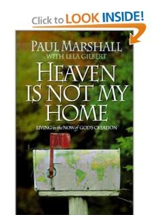 Heaven is Not My Home: Learning to Live in God's Creation: Paul Marshall, Lela Hamner Gilbert: Amazon.com: Books