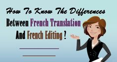 How To Know The Differences Between #FrenchTranslation And French Editing ?  #French #Language #Translation