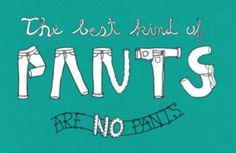 no pants!!!