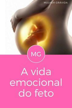 Feto na barriga   A vida emocional do feto   Ainda no útero, o feto recebe influências que poderão marcar sua vida para sempre