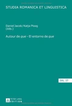 """Autour de """"que"""" = El entorno de """"que"""" / Daniel Jacob, Katja Ploog (éds.) Publicación Frankfurt am Main : Peter Lang, 2013"""