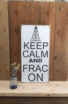 Oilfield Art - Keep Calm Frac On Sign - Oilfield Girlfriend - Drill Baby Drill - Rustic Home Decor - Oilfield Home Decor