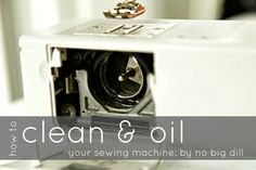 Clean & Oil Your Sewing Machine - I don't think I've ever cleaned mine.... oops. Well, now I know how.