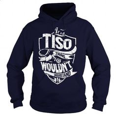 Its a TISO Thing, You Wouldnt Understand! - #coworker gift #cute shirt