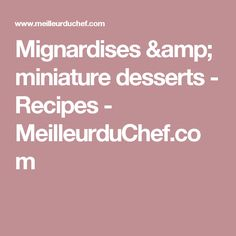 Mignardises & miniature desserts - Recipes - MeilleurduChef.com