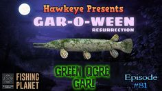 Fishing Planet - Ep. #81:  GAR-O-WEEN Resurrection Event - Green Ogre Gar!