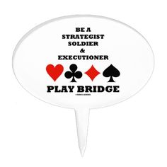 Be A Strategist Soldier & Executioner Play Bridge Cake Pick #duplicatebridge #bridgegame #strategist #soldier #executioner #bridgeplayer #bridgehumor #fourcardsuits #acbl #wordsandunwords  Cake pick for any avid bridge player who knows all about the different roles that bridge players assume when playing the great game of bridge!