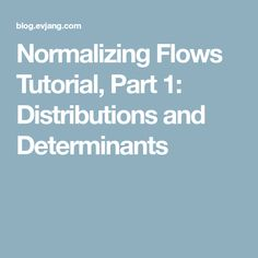 Normalizing Flows Tutorial, Part 1: Distributions and Determinants