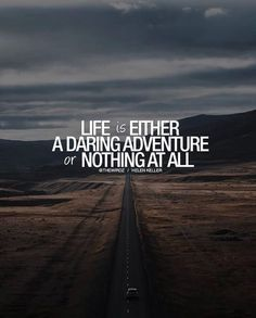 Life is either a daring adventure or nothing at all..