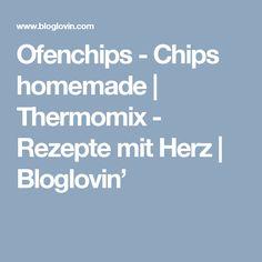 Ofenchips - Chips homemade | Thermomix - Rezepte mit Herz | Bloglovin'