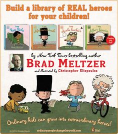 I like this message for today's children! Brad Metzler's Hero Series of books! Currently consisting of I Am Rosa Parks, I Am Abraham Lincoln, I am Amelia Earhart and (coming in the fall) I AmAlbert Einstein.