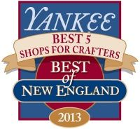 Winner of Yankee Best of New England 2013 Best 5 Shops for Crafters