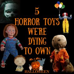 5 horror toys were dying to own mr