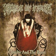 Cradle of Filth - Cruelty and The Beast-great and amazing album-the whole album is about the countess Elizbeth Bathory