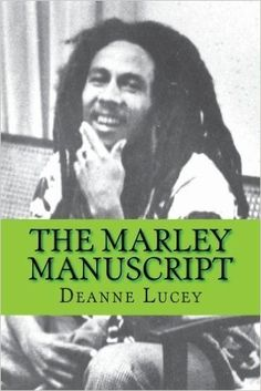 *The Marley Manuscript* by Deanne Lucey. More fantastic books, pictures and videos of *Bob Marley* on: https://de.pinterest.com/ReggaeHeart/