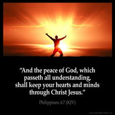 """Phil 4:7 """"And the peace of God, which passeth all understanding, shall keep your hearts and minds through Christ Jesus""""."""
