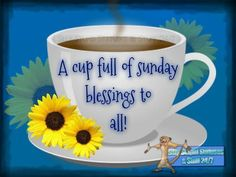 A Cup Full Of Sunday, Blessings To All good morning sunday sunday quotes blessed sunday sunday blessings good morning sunday sunday pictures Good Morning Good Night, Good Morning Images, Good Morning Quotes, Sunday Morning, Sunday Funday, Morning Pics, Morning Pictures, Sunday Quotes Funny, Daily Quotes