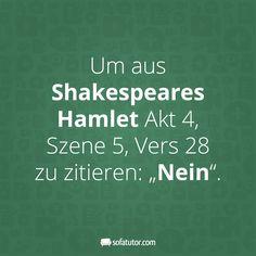 """Mehr witzige Sprüche gibt es hier: http://magazin.sofatutor.com/lehrer/  """"Um aus Shakespeares Hamlet Akt 4, Szene 5, Vers 28 zu zitieren: 'Nein'."""""""