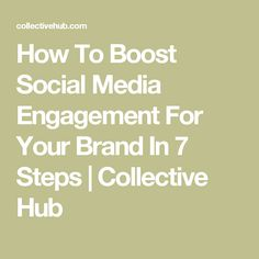 How To Boost Social Media Engagement For Your Brand In 7 Steps | Collective Hub