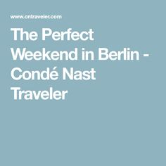 The Perfect Weekend in Berlin - Condé Nast Traveler