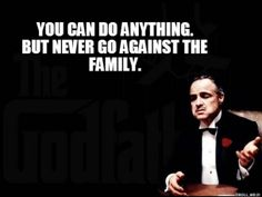 godfather quotes never go against the family - Google Search