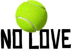 no love Tennis Shirts, Cool Shirts, Fun, Funny, Hilarious