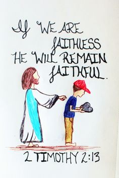 """""""If we are faithless he will remain faithful."""" 2 Timothy 2:13 (Scripture doodle of encouragement)"""