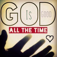 Dios es bueno, todo el tiempo.