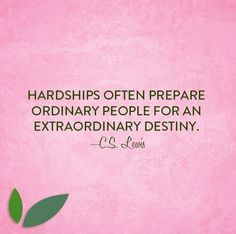 Hardships often prepare ordinary people for an extraordinary destiny. —C.S. Lewis #original #quote