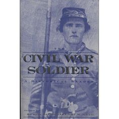 The Civil War Soldier: A Historical Reader  In 1943, Bell Wiley's groundbreaking book Johnny Reb launched a new area of study: the history of the common soldier in the U.S. Civil War. This anthology brings together landmark scholarship on the subject, from a 19th century account of life as a soldier to contemporary work on women who, disguised as men, joined the army.
