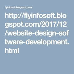 http://flyinfosoft.blogspot.com/2017/12/website-design-software-development.html