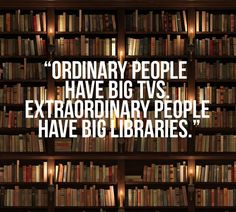 And XX-ordinary people READ in their own library!