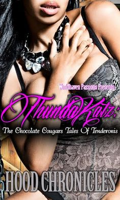 ThundaKatz by Hood Chronicles $2.99 or FREE on Kindle Unlimited! In these stories and more, you will thoroughly enjoy these colorful Chocolate cougars and their tales of their tenderonis! http://www.amazon.com/dp/B00J0IBZF2
