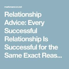 Relationship Advice: Every Successful Relationship Is Successful for the Same Exact Reasons | Mark Manson
