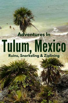 Adventures in Tulum, Mexico: Ancient Ruins, Snorkeling & Ziplining!