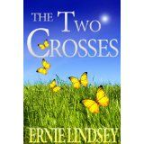 The Two Crosses: A Novel (Kindle Edition)By Ernie Lindsey