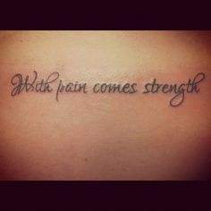 upper back tattoo quotes about strength in decorated letter- With pain comes strength.