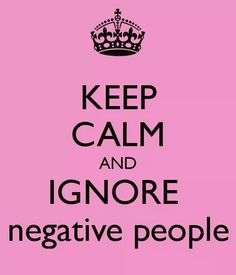KEEP CALM and ignore negative people! Another original poster design created with the Keep Calm-o-matic. Buy this design or create your own original Keep Calm design now. Great Quotes, Quotes To Live By, Funny Quotes, Life Quotes, Inspirational Quotes, Quotes Quotes, Motivational Sayings, Sport Quotes, Qoutes