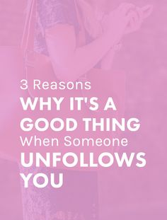 3 Reasons Why It's a Good Thing When Someone Unfollows You. Unfollowers shouldn't be making you feel bad about the content you're creating! Actually, they can mean you're doing something RIGHT. #blogging #business #socialmedia