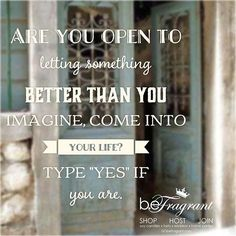 Are you open?  YES!  Inspired by Positive Focus #open #yes #better #start #something #focus #workhard #success GObeFragrant.com
