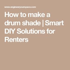 How to make a drum shade   Smart DIY Solutions for Renters