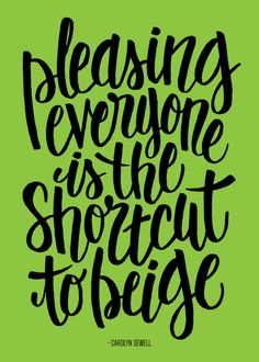 Pleasing everyone is the shortcut to...