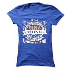 Awesome Tee its a DINA Thing You Wouldnt Understand ! - T Shirt, Hoodie, Hoodies, Year,Name, Birthday T-Shirts