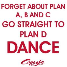 Forget about plan A, B and C. Go straight to plan D DANCE! -♪♫ www.pinterest.com/wholoves/Dance ♪♫ #dance