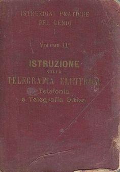 ISTRUZIONE SULLA TELEGRAFIA ELETTRICA Vol.II  TELEFONIA E TELEGRAFIA OTTICA 1900