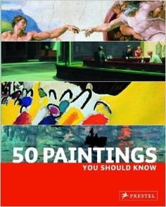 50 Paintings You Should Know: Kristina Lowis, Tamsin Pickeral: 9783791341989: Amazon.com: Books